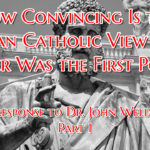 a rebuttal to The John Ankerberg Show's articel, written by Dr. John Weldon, How Convincing Is the Roman Catholic View That Peter Was the First Pope?